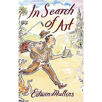 In Search of Art - Adventures and Discoveries by Edwin Mullins - 97819