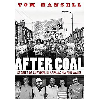 After Coal - Stories of Survival in Appalachia and Wales by Tom Hansel
