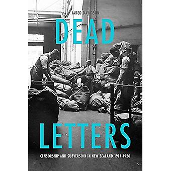 Dead Letters - Censorship and subversion in New Zealand 1914-1920 by J