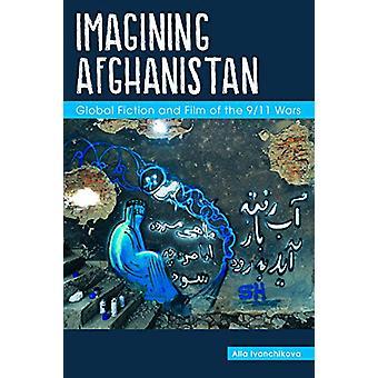 Föreställa Afghanistan - Global Fiction och film av 9 / 11 Wars av Al