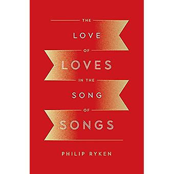 The Love of Loves in the Song of Songs by Philip Graham Ryken - 97814