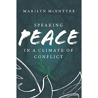Speaking Peace in a Climate of Conflict by Marilyn Mcentyre