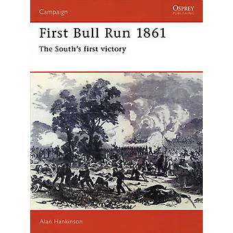 First Bull Run 1861  The Souths First Victory by Alan Hankinson
