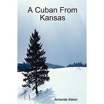 A Cuban From Kansas by Armando Simon - 9780615217918 Book