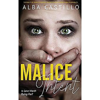 Malice Intent - Is Love Worth Dying For? by Alba Castillo - 9780692179