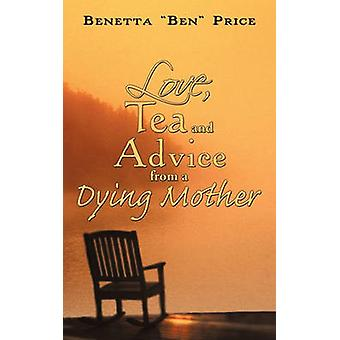 "Love - Tea and Advice from a Dying Mother by Benetta ""Ben"""