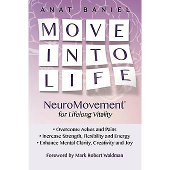 Move Into Life - NeuroMovement for Lifelong Vitality by Mark Robert Wa