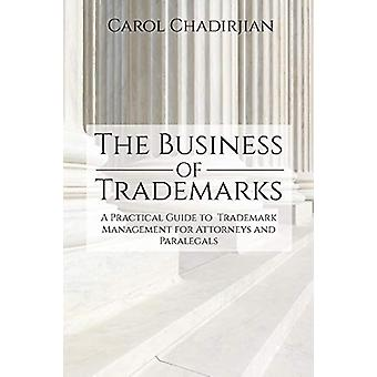 The Business of Trademarks - A Practical Guide to Trademark Management