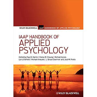 IAAP Handbook of Applied Psychology by Edited by Paul R Martin & Edited by Fanny M Cheung & Edited by Michael C Knowles & Edited by Michael Kyrios & Edited by Lyn Littlefield & Edited by J Bruce Overmier & Edited by Jose M Prieto