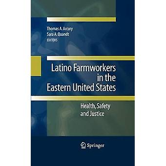 Latino Farmworkers in the Eastern United States by Edited by Thomas A Arcury & Edited by Sara A Quandt