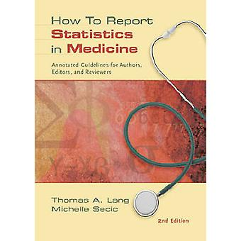 How to Report Statistics in Medicine by Thomas A. LangMichelle Secic