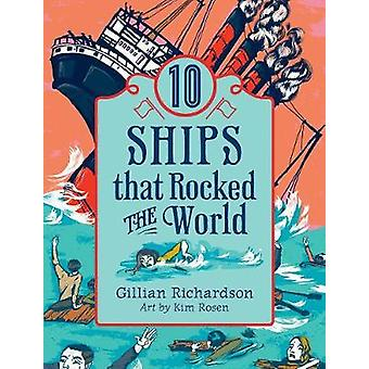 10 Ships That Rocked the World by Illustrated by Kim Rosen Gillian Richardson