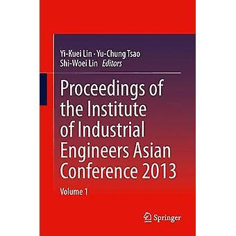 Proceedings of the Institute of Industrial Engineers Asian Conference 2013 av Redigert av Yi Kuei Lin &Edited av Yu Chung Tsao & Edited av Shi Woei Lin