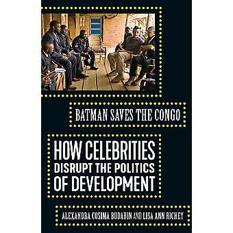 Batman redt Congo hoe beroemdheden de politiek van ontwikkeling verstoren