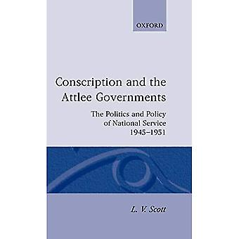 Conscription and the Attlee Governments: The Politics and Policy of National Service 1945-1951 (Oxford Historical Monographs)
