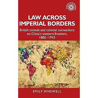 Lei através das fronteiras imperiais Cônsules britânicos e conexões coloniais nas fronteiras ocidentais da China 18801943 180 Estudos no Imperialismo