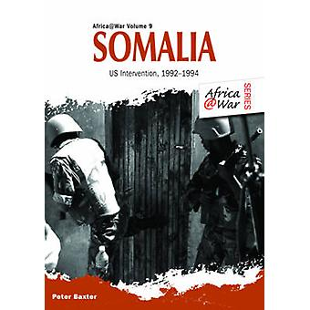 Somalia - Us Intervention - 1992-1994 by Peter Baxter - 9781909384613