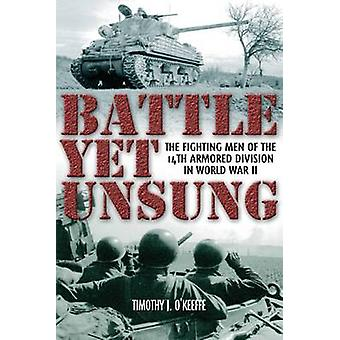 Battle Yet Unsung - The Fighting Men of the 14th Armored Division by T