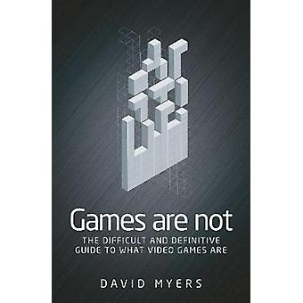 Games are Not - The Difficult and Definitive Guide to What Video Games