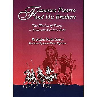 Francisco Pizarro und seine Brüder: Illusion der Macht im sechzehnten Jahrhundert Peru
