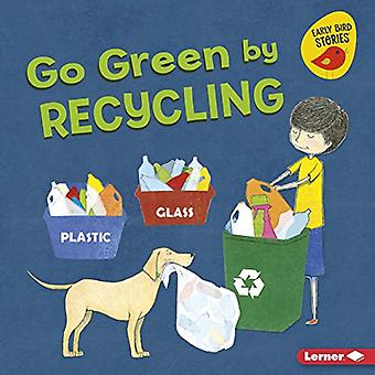 Go Green door Recycling (Go Green (Early Bird Stories (TM)))