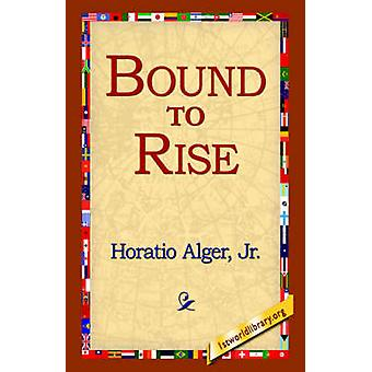 Bound to Rise by Alger & Horatio & Jr.