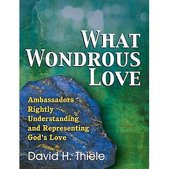What Wondrous Love by Thiele & David H.