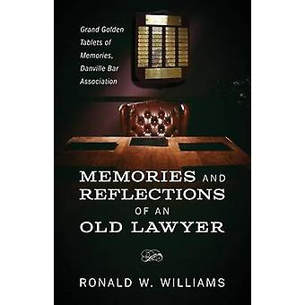 Memories and Reflections of an Old Lawyer Grand Golden Tablets of Memories Danville Bar Association by Williams & Ronald W
