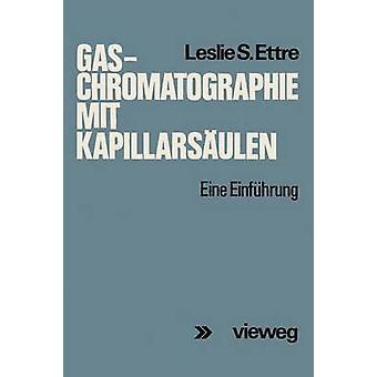 GasChromatographie mit Kapillarsulen Eine Einfhrung Ettre y Leslie s.