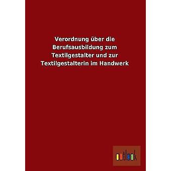 Verordnung Uber dø Berufsausbildung Zum Textilgestalter Und Zur Textilgestalterin Im Handwerk av Ohne Autor