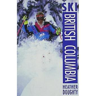 Ski British Columbia by Heather Doughty - 9780919433946 Book