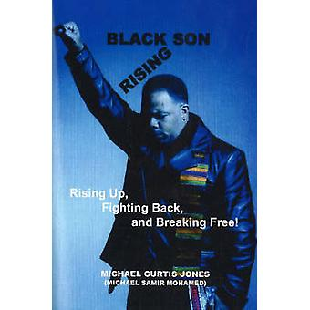 Black Son Rising - Rising Back - Fighting Back & Breaking Free! by