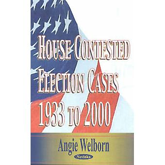 House Contested Election Cases - 1933 to 2000 by Angie Welborn - 97815