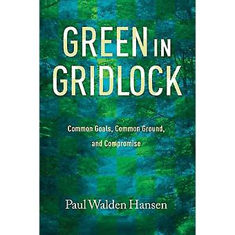 Green in Gridlock - Common Goals - Common Ground - and Compromise by P