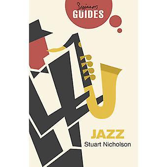 Jazz - A Beginner's Guide by Stuart Nicholson - 9781780749983 Book