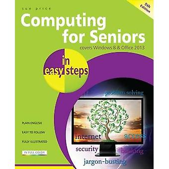Computing for Seniors In Easy Steps - Covers Windows 8 and Office 2013