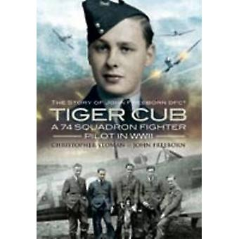 Tiger Cub - A 74 Squadron Fighter Pilot in WW II - The Story of John Fr