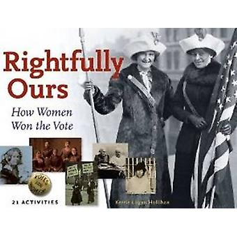 Rightfully Ours - How Women Won the Vote -- 21 Activities by Kerrie Lo