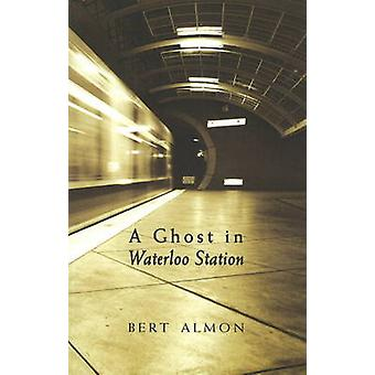 A Ghost in Waterloo Station by Bert Almon - 9781897142288 Book
