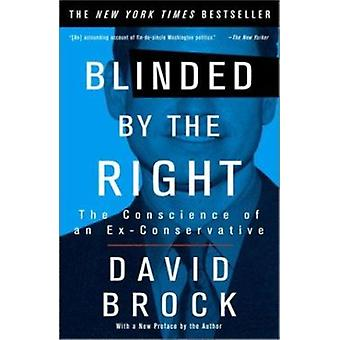 Blinded by the Right - The Conscience of an Ex-Conservative by David B