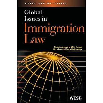 Global Issues in Immigration Law by Raquel Aldana - Won Kidane - Beth