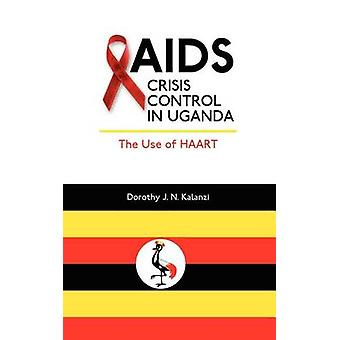 AIDS Crisis Control in Uganda The Use of Haart by Kalanzi & Dorothy J.