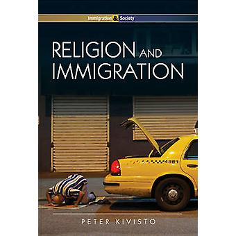 Religion and Immigration Migrant Faiths in North America and Western Europe by Kivisto & Peter
