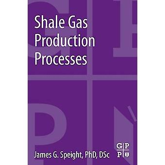 Shale Gas Production Processes by Speight & James G.
