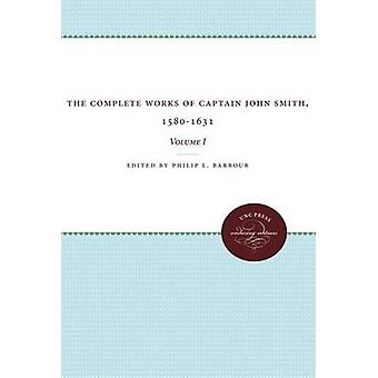 The Complete Works of Captain John Smith 15801631 Volume I Volume I by Barbour & Philip L.