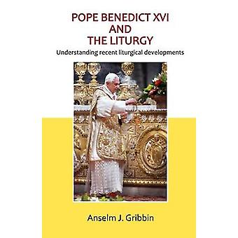 Pope Benedict XVI and the Liturgy by Gribbin & Anselm J.