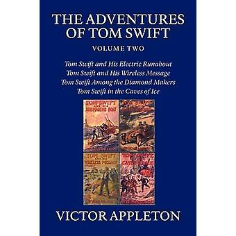 The Adventures of Tom Swift Volume Two Four Complete Novels by Appleton & Victor & II