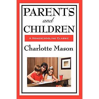 Eltern und Kinder Band II von Charlotte Masons Homeschooling Serie von Mason & Charlotte