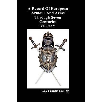 A Record of European Armour and Arms Through Seven Centuries Volume V by Laking & Guy Francis