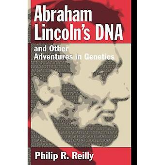 Abraham Lincoln's DNA and Other Adventures in Genetics by Philip R. R